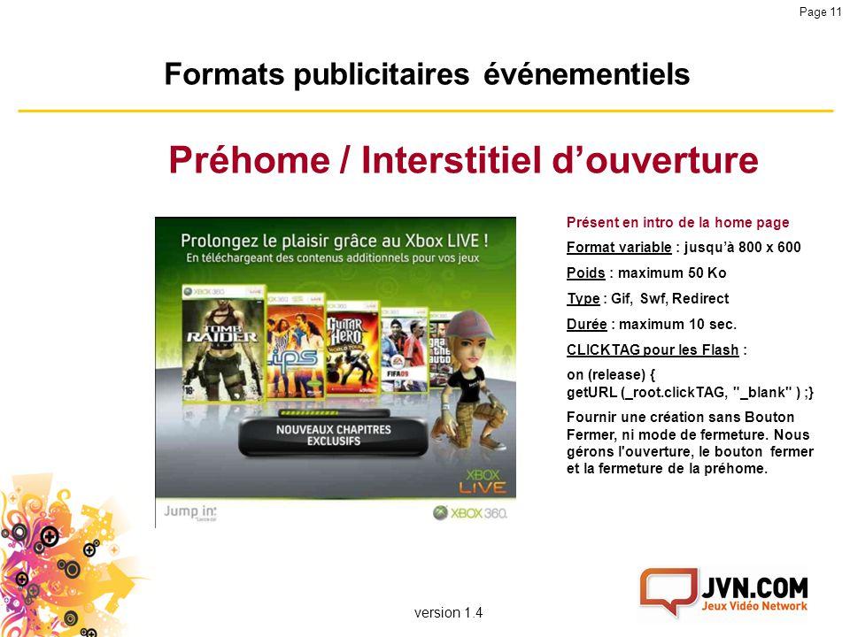 version 1.4 Page 11 Formats publicitaires événementiels Préhome / Interstitiel d'ouverture Présent en intro de la home page Format variable : jusqu'à