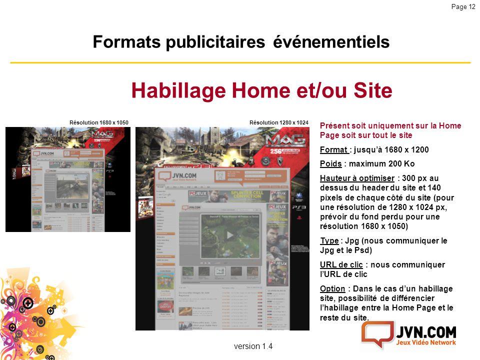 version 1.4 Page 12 Formats publicitaires événementiels Habillage Home et/ou Site Présent soit uniquement sur la Home Page soit sur tout le site Forma