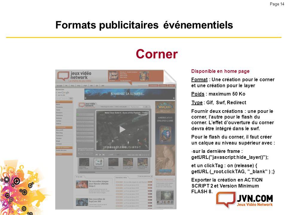 version 1.4 Page 14 Formats publicitaires événementiels Corner Disponible en home page Format : Une création pour le corner et une création pour le la