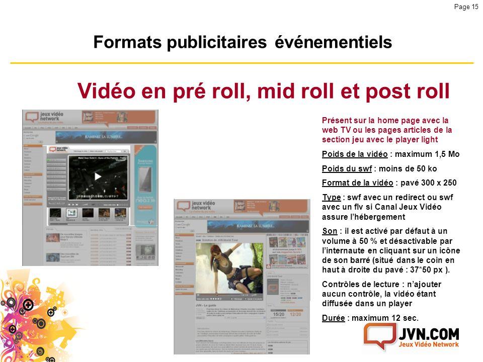 version 1.4 Page 15 Formats publicitaires événementiels Vidéo en pré roll, mid roll et post roll Présent sur la home page avec la web TV ou les pages