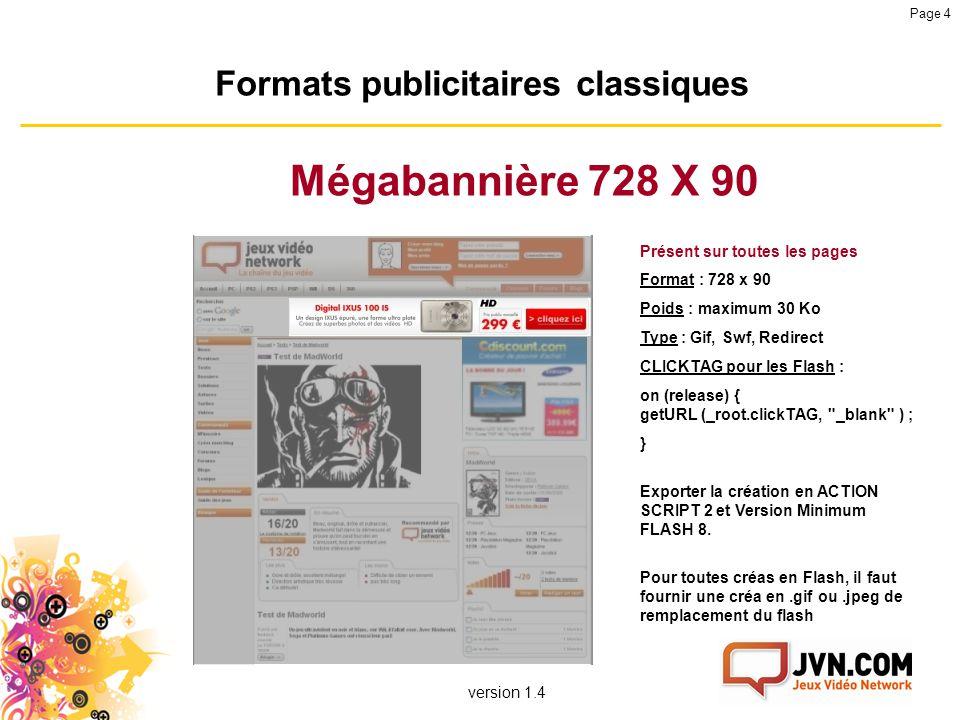 version 1.4 Page 4 Formats publicitaires classiques Mégabannière 728 X 90 Présent sur toutes les pages Format : 728 x 90 Poids : maximum 30 Ko Type :