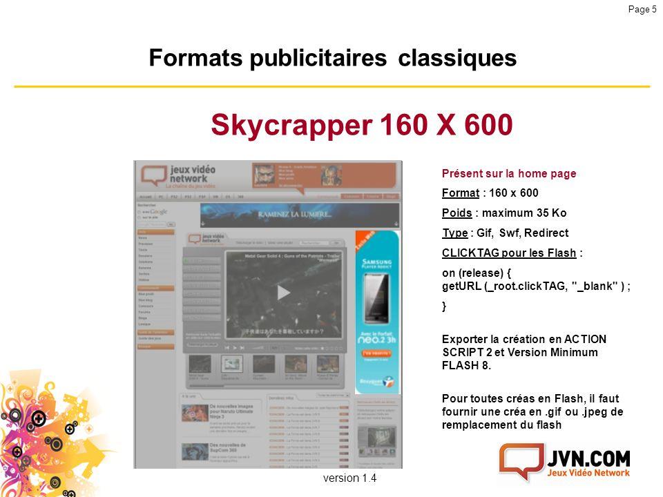 version 1.4 Page 5 Formats publicitaires classiques Skycrapper 160 X 600 Présent sur la home page Format : 160 x 600 Poids : maximum 35 Ko Type : Gif,