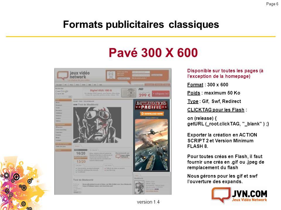 version 1.4 Page 6 Formats publicitaires classiques Pavé 300 X 600 Disponible sur toutes les pages (à l'exception de la homepage) Format : 300 x 600 P