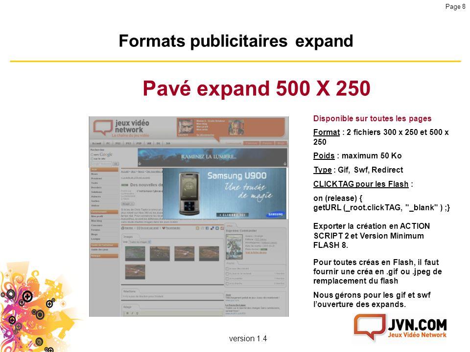 version 1.4 Page 8 Formats publicitaires expand Pavé expand 500 X 250 Disponible sur toutes les pages Format : 2 fichiers 300 x 250 et 500 x 250 Poids