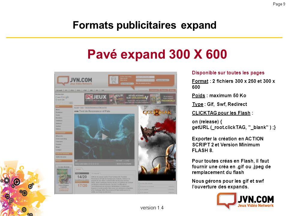 version 1.4 Page 9 Formats publicitaires expand Pavé expand 300 X 600 Disponible sur toutes les pages Format : 2 fichiers 300 x 250 et 300 x 600 Poids