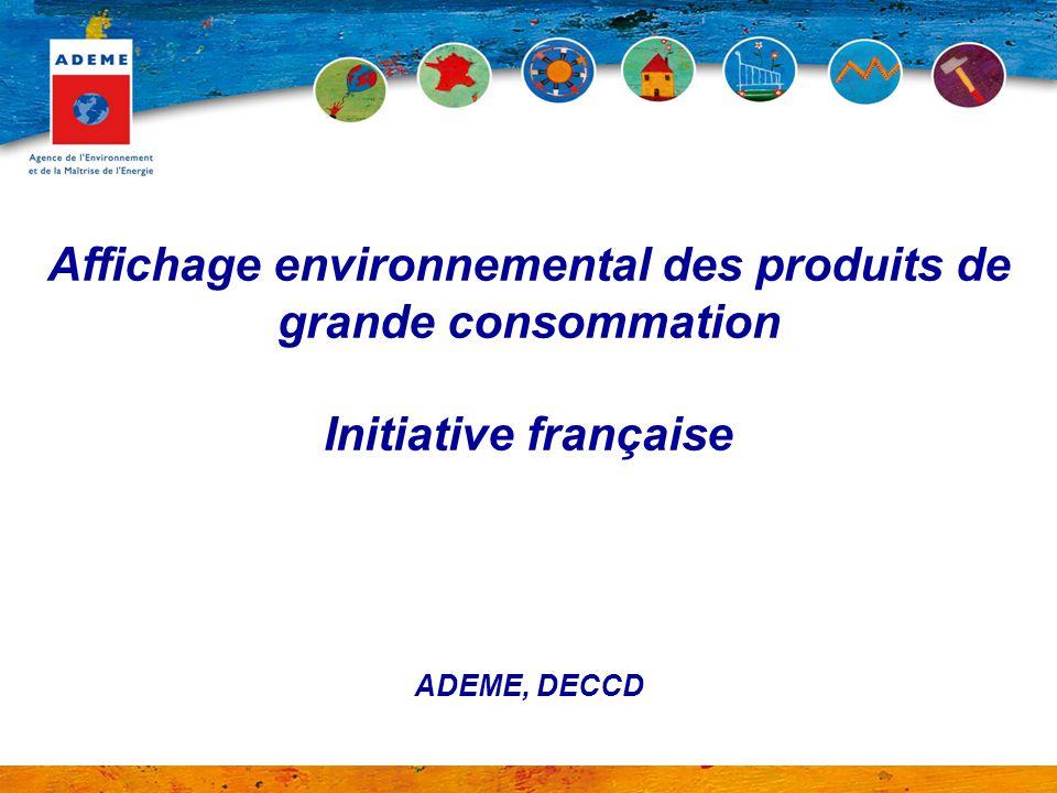 Affichage environnemental des produits de grande consommation Initiative française ADEME, DECCD