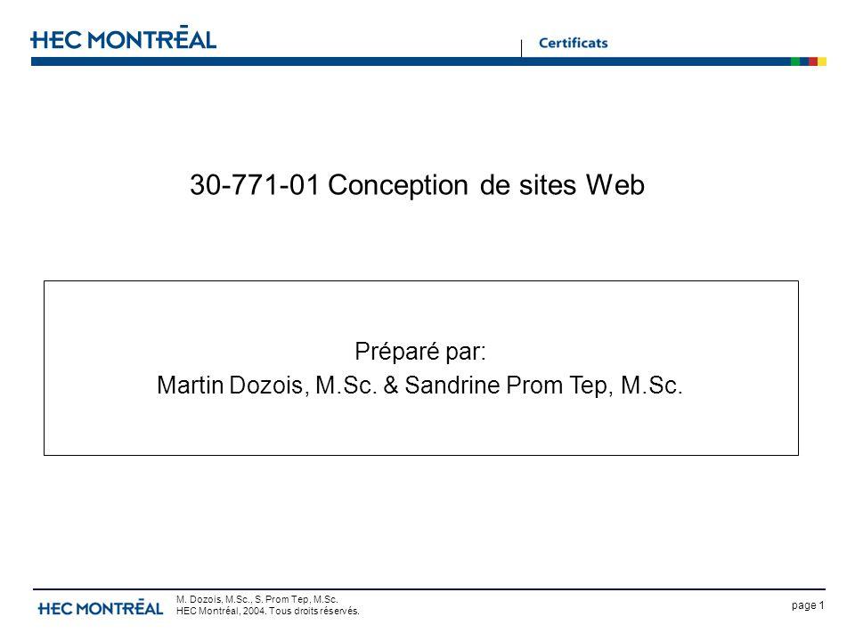 page 1 M. Dozois, M.Sc., S. Prom Tep, M.Sc. HEC Montréal, 2004. Tous droits réservés. 30-771-01 Conception de sites Web Préparé par: Martin Dozois, M.