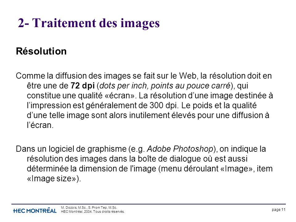 page 11 M. Dozois, M.Sc., S. Prom Tep, M.Sc. HEC Montréal, 2004. Tous droits réservés. 2- Traitement des images Résolution Comme la diffusion des imag