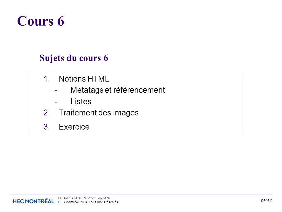 page 2 M. Dozois, M.Sc., S. Prom Tep, M.Sc. HEC Montréal, 2004. Tous droits réservés. Cours 6 1.Notions HTML -Metatags et référencement -Listes 2.Trai