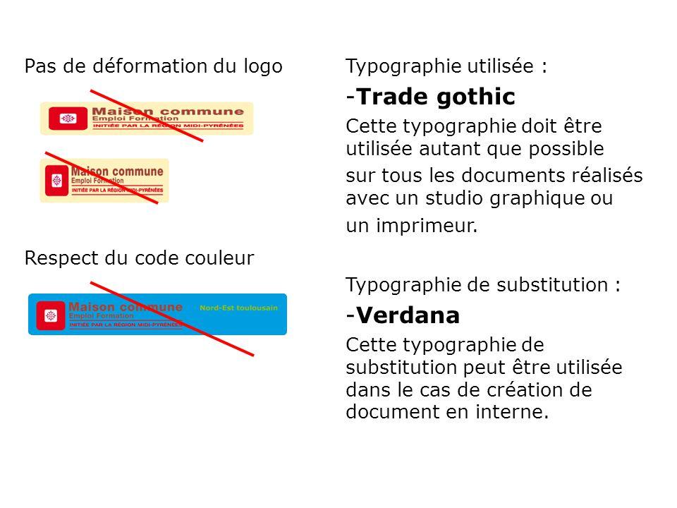 Pas de déformation du logo Respect du code couleur Typographie utilisée : -Trade gothic Cette typographie doit être utilisée autant que possible sur tous les documents réalisés avec un studio graphique ou un imprimeur.