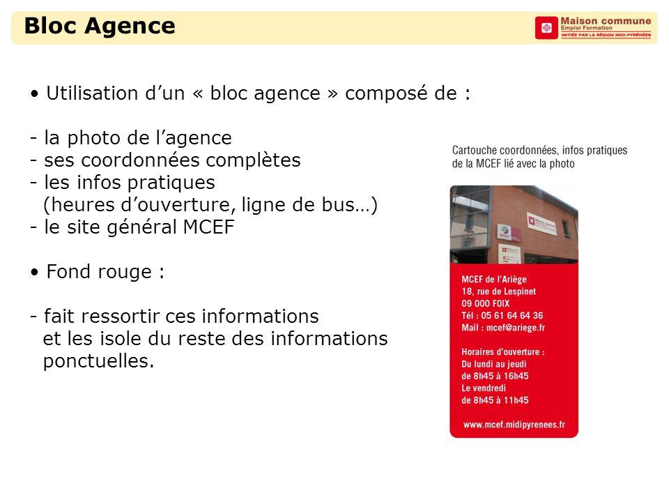 Bloc Agence Utilisation d'un « bloc agence » composé de : - la photo de l'agence - ses coordonnées complètes - les infos pratiques (heures d'ouverture, ligne de bus…) - le site général MCEF Fond rouge : - fait ressortir ces informations et les isole du reste des informations ponctuelles.