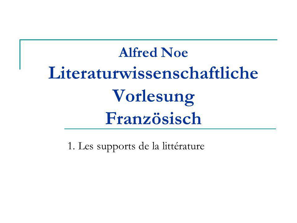 Alfred Noe Literaturwissenschaftliche Vorlesung Französisch 1. Les supports de la littérature