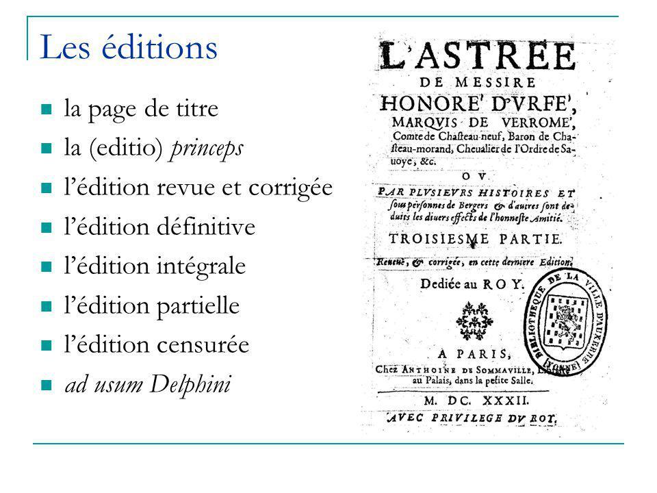 Les éditions la page de titre la (editio) princeps l'édition revue et corrigée l'édition définitive l'édition intégrale l'édition partielle l'édition censurée ad usum Delphini