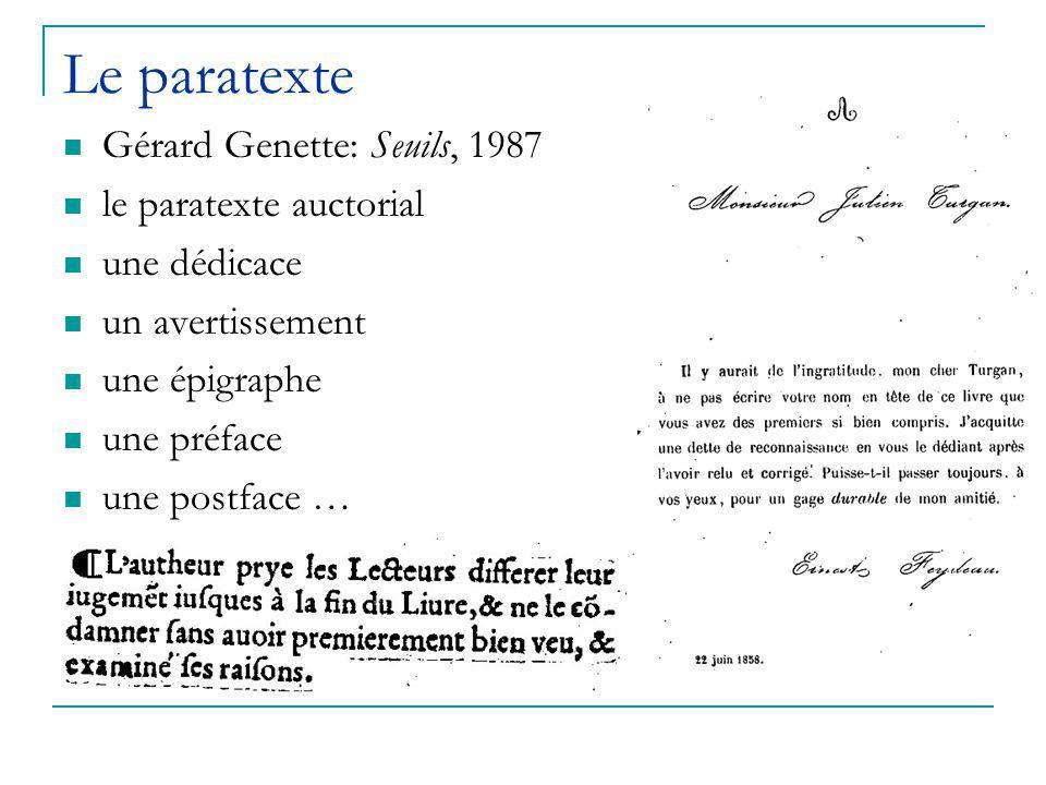 Le paratexte Gérard Genette: Seuils, 1987 le paratexte auctorial une dédicace un avertissement une épigraphe une préface une postface …