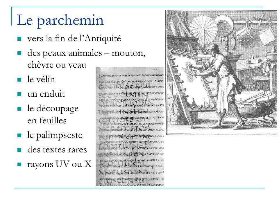 Le parchemin vers la fin de l'Antiquité des peaux animales – mouton, chèvre ou veau le vélin un enduit le découpage en feuilles le palimpseste des textes rares rayons UV ou X