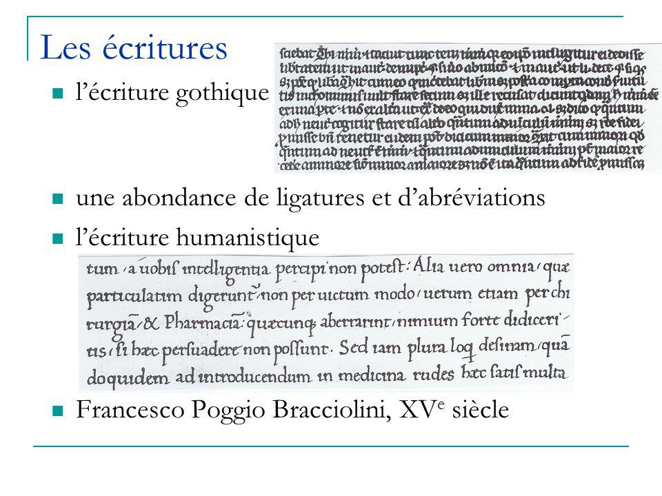 Les écritures l'écriture gothique une abondance de ligatures et d'abréviations l'écriture humanistique Francesco Poggio Bracciolini, XV e siècle