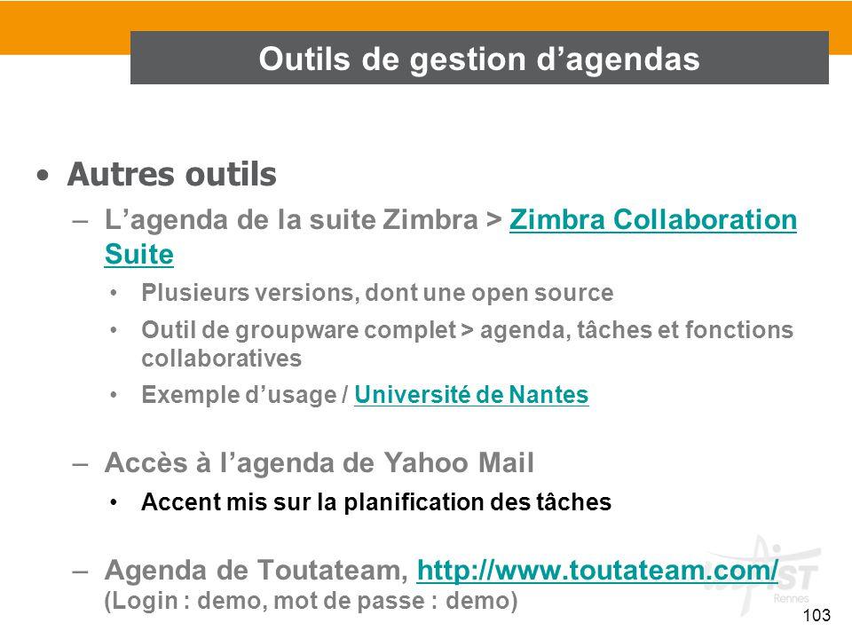 103 Autres outils –L'agenda de la suite Zimbra > Zimbra Collaboration SuiteZimbra Collaboration Suite Plusieurs versions, dont une open source Outil d