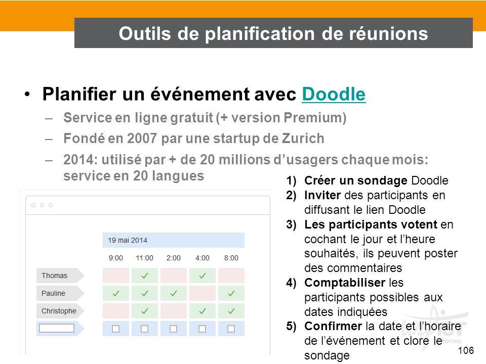 106 Planifier un événement avec DoodleDoodle –Service en ligne gratuit (+ version Premium) –Fondé en 2007 par une startup de Zurich –2014: utilisé par