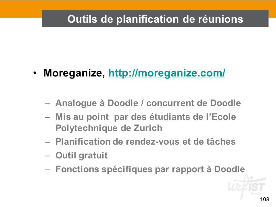 108 Moreganize, http://moreganize.com/http://moreganize.com/ –Analogue à Doodle / concurrent de Doodle –Mis au point par des étudiants de l'Ecole Poly