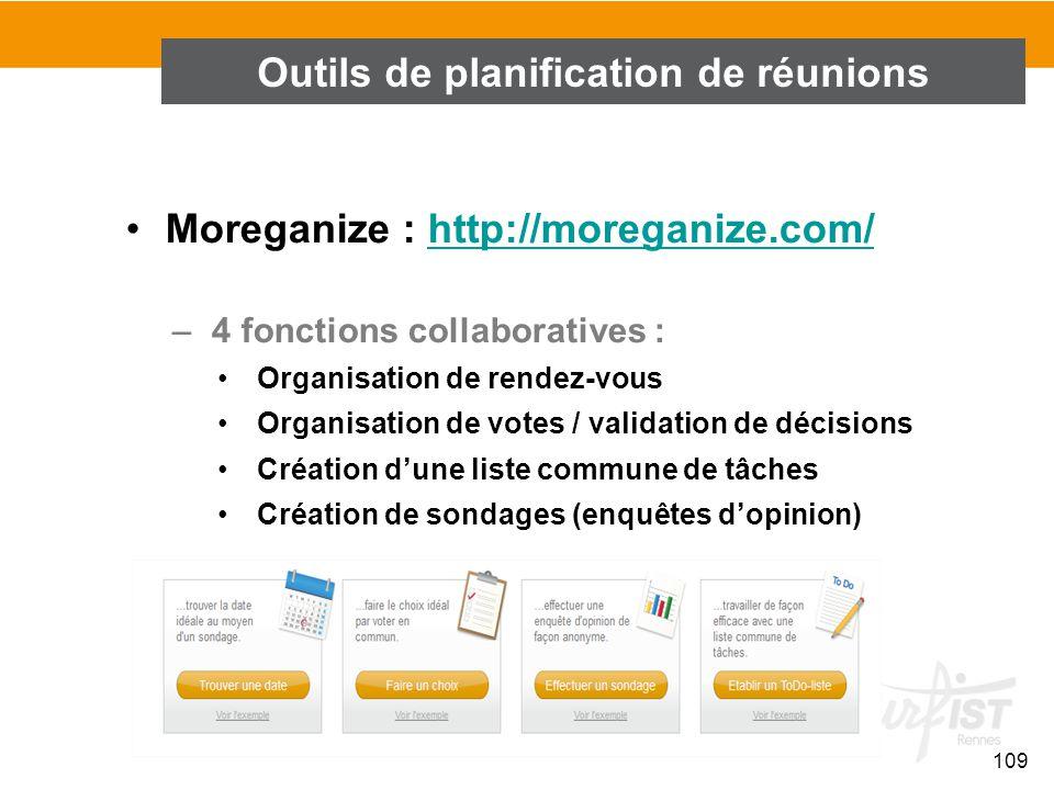 109 Moreganize : http://moreganize.com/http://moreganize.com/ –4 fonctions collaboratives : Organisation de rendez-vous Organisation de votes / valida