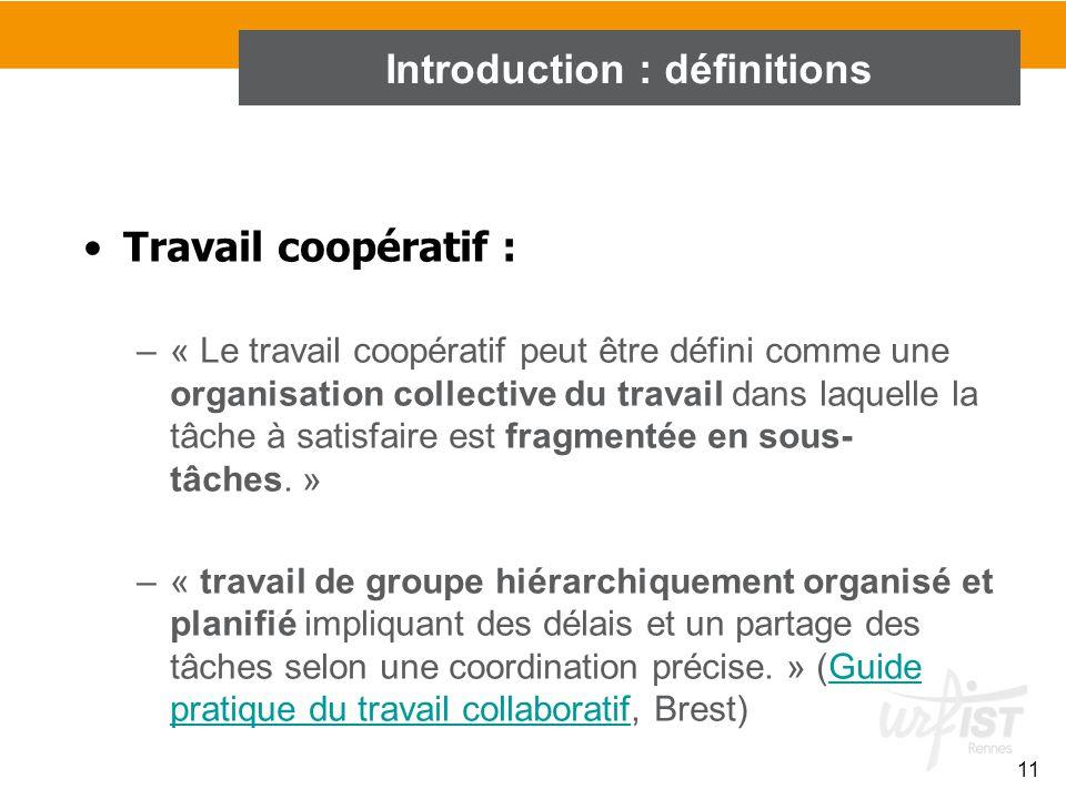 11 Travail coopératif : –« Le travail coopératif peut être défini comme une organisation collective du travail dans laquelle la tâche à satisfaire est