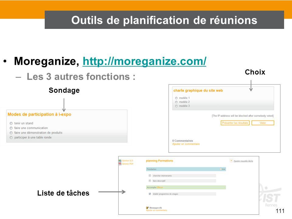 111 Moreganize, http://moreganize.com/http://moreganize.com/ –Les 3 autres fonctions : Outils de planification de réunions Liste de tâches Choix Sonda
