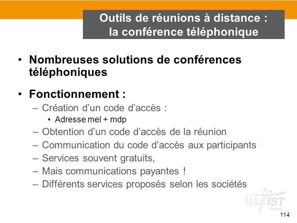 114 Outils de réunions à distance : la conférence téléphonique Nombreuses solutions de conférences téléphoniques Fonctionnement : –Création d'un code
