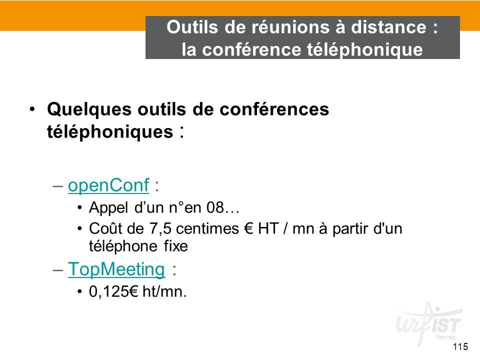115 Outils de réunions à distance : la conférence téléphonique Quelques outils de conférences téléphoniques : –openConf :openConf Appel d'un n°en 08…