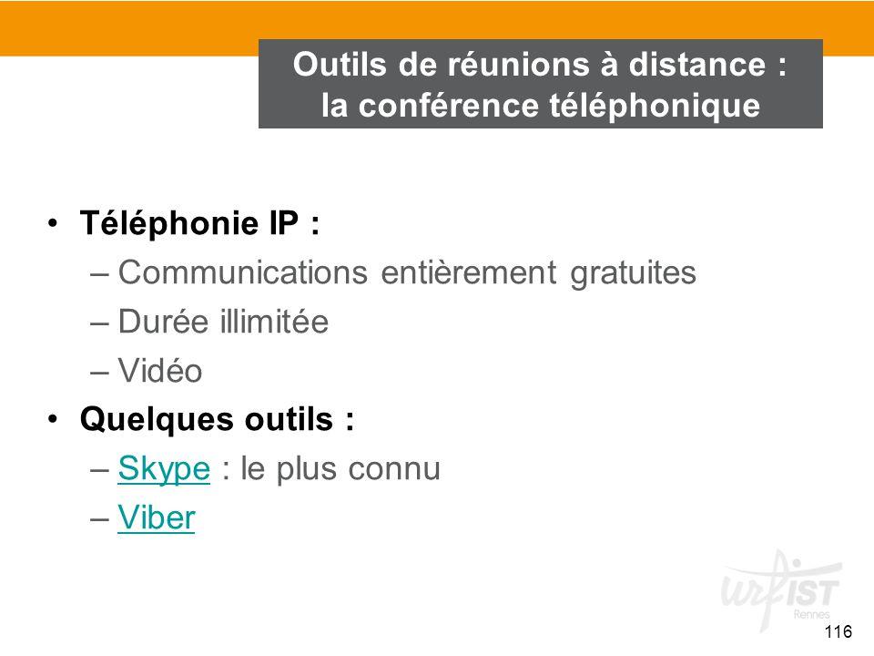 116 Outils de réunions à distance : la conférence téléphonique Téléphonie IP : –Communications entièrement gratuites –Durée illimitée –Vidéo Quelques