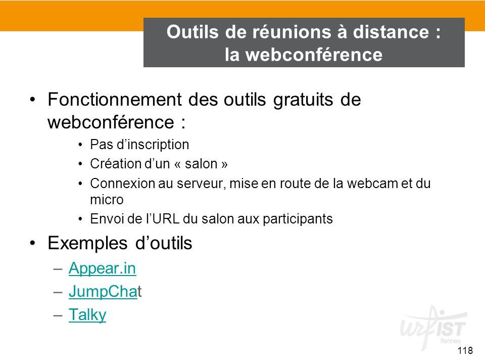 118 Outils de réunions à distance : la webconférence Fonctionnement des outils gratuits de webconférence : Pas d'inscription Création d'un « salon » C