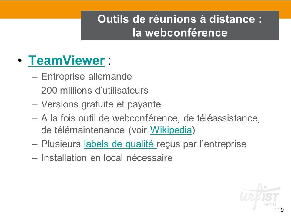 119 TeamViewer :TeamViewer –Entreprise allemande –200 millions d'utilisateurs –Versions gratuite et payante –A la fois outil de webconférence, de télé