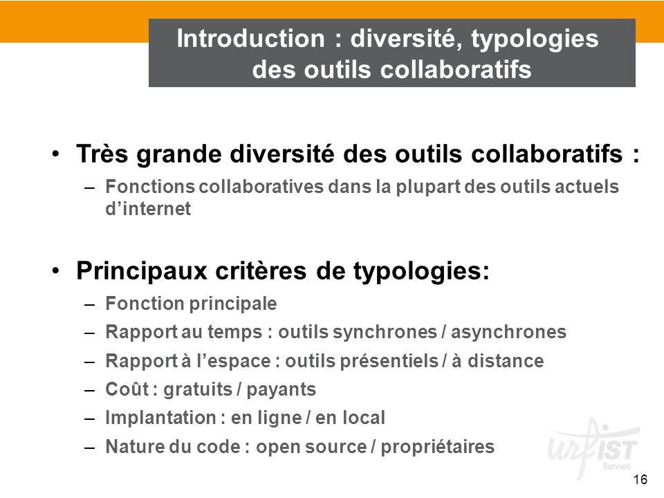 16 Très grande diversité des outils collaboratifs : –Fonctions collaboratives dans la plupart des outils actuels d'internet Principaux critères de typ