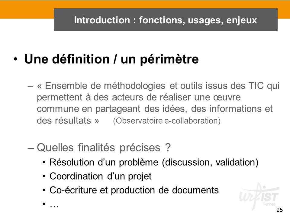 25 Introduction : fonctions, usages, enjeux Une définition / un périmètre –« Ensemble de méthodologies et outils issus des TIC qui permettent à des ac