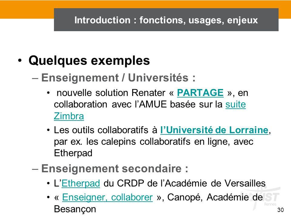 30 Introduction : fonctions, usages, enjeux Quelques exemples –Enseignement / Universités : nouvelle solution Renater « PARTAGE », en collaboration av