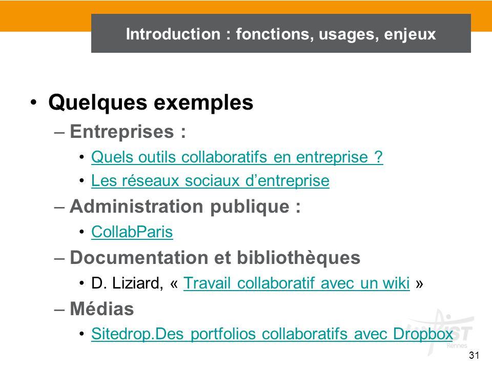 31 Introduction : fonctions, usages, enjeux Quelques exemples –Entreprises : Quels outils collaboratifs en entreprise ? Les réseaux sociaux d'entrepri