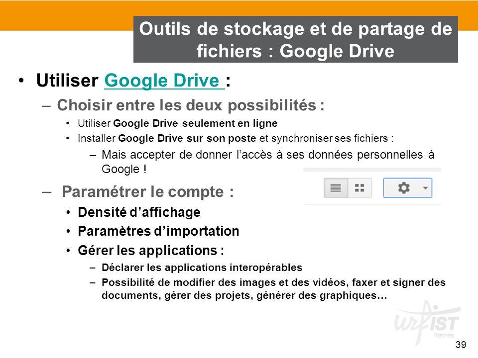 39 Utiliser Google Drive :Google Drive –Choisir entre les deux possibilités : Utiliser Google Drive seulement en ligne Installer Google Drive sur son