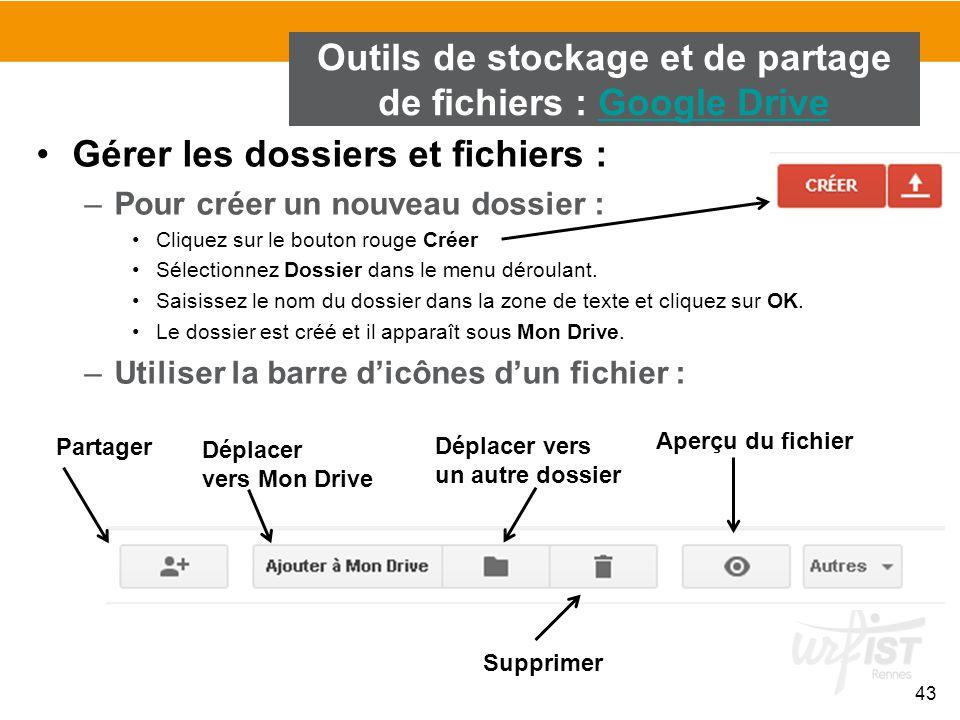 43 Gérer les dossiers et fichiers : –Pour créer un nouveau dossier : Cliquez sur le bouton rouge Créer Sélectionnez Dossier dans le menu déroulant. Sa