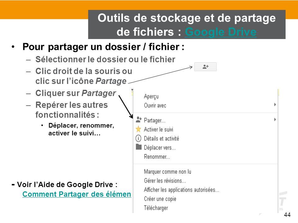 44 Pour partager un dossier / fichier : –Sélectionner le dossier ou le fichier –Clic droit de la souris ou clic sur l'icône Partage –Cliquer sur Parta