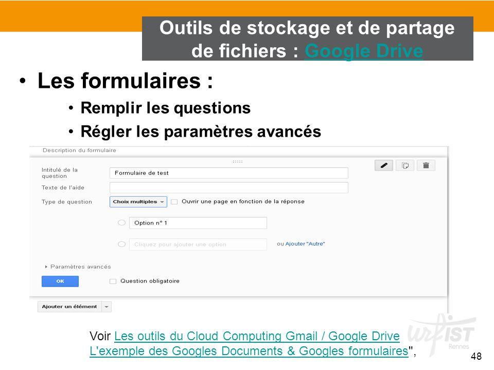 48 Les formulaires : Remplir les questions Régler les paramètres avancés Outils de stockage et de partage de fichiers : Google DriveGoogle Drive Voir