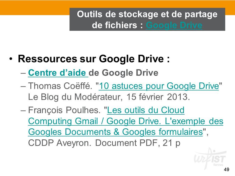 49 Ressources sur Google Drive : –Centre d'aide de Google DriveCentre d'aide –Thomas Coëffé.