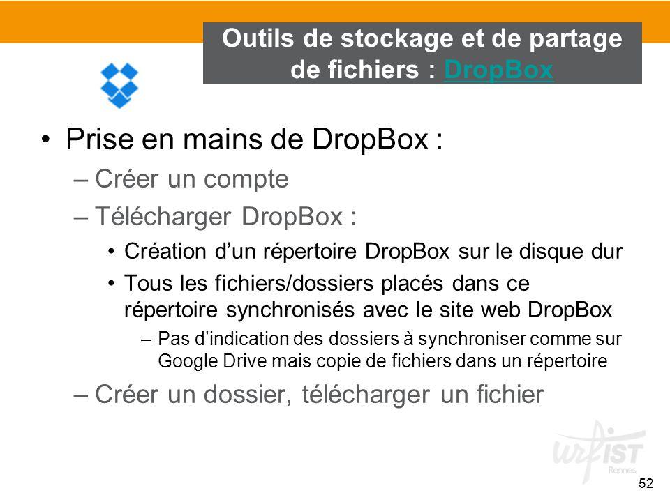 52 Outils de stockage et de partage de fichiers : DropBoxDropBox Prise en mains de DropBox : –Créer un compte –Télécharger DropBox : Création d'un rép