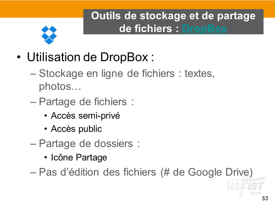 53 Outils de stockage et de partage de fichiers : DropBoxDropBox Utilisation de DropBox : –Stockage en ligne de fichiers : textes, photos… –Partage de