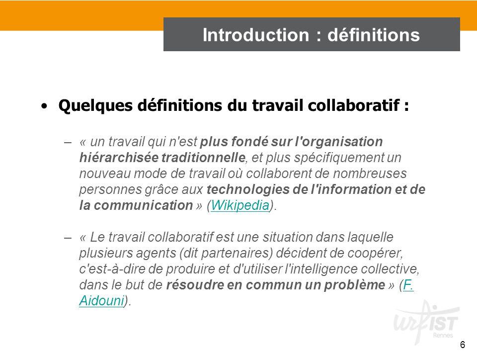 6 Quelques définitions du travail collaboratif : –« un travail qui n'est plus fondé sur l'organisation hiérarchisée traditionnelle, et plus spécifique
