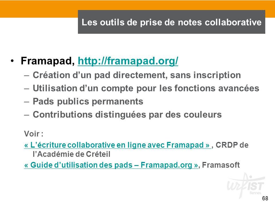68 Framapad, http://framapad.org/http://framapad.org/ –Création d'un pad directement, sans inscription –Utilisation d'un compte pour les fonctions ava
