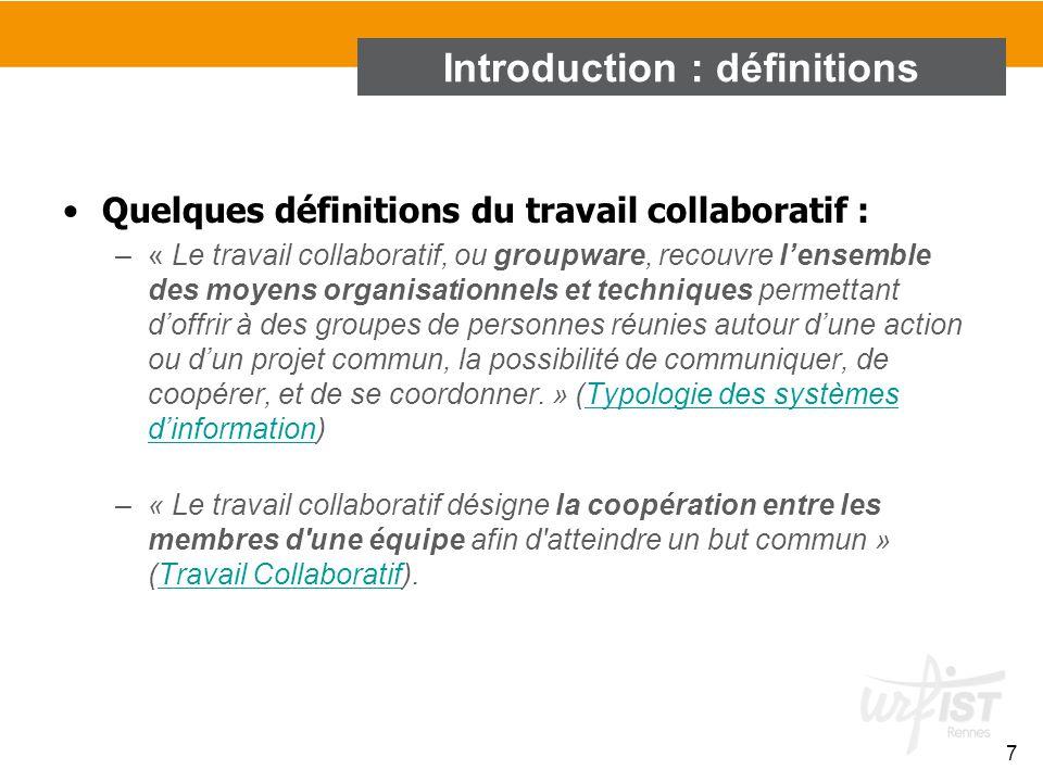 Quelques définitions du travail collaboratif : –« Le travail collaboratif, ou groupware, recouvre l'ensemble des moyens organisationnels et techniques