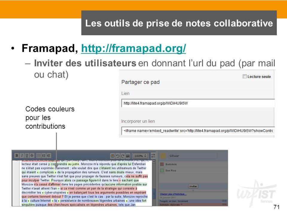 71 Framapad, http://framapad.org/http://framapad.org/ –Inviter des utilisateurs en donnant l'url du pad (par mail ou chat) Les outils de prise de note