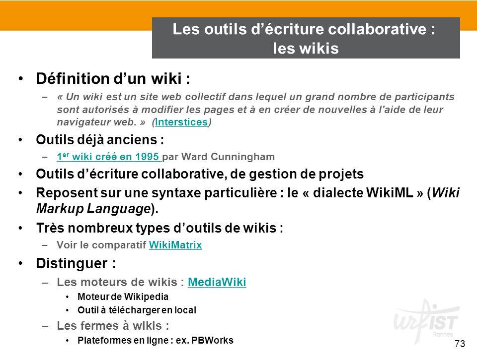 73 Définition d'un wiki : –« Un wiki est un site web collectif dans lequel un grand nombre de participants sont autorisés à modifier les pages et à en