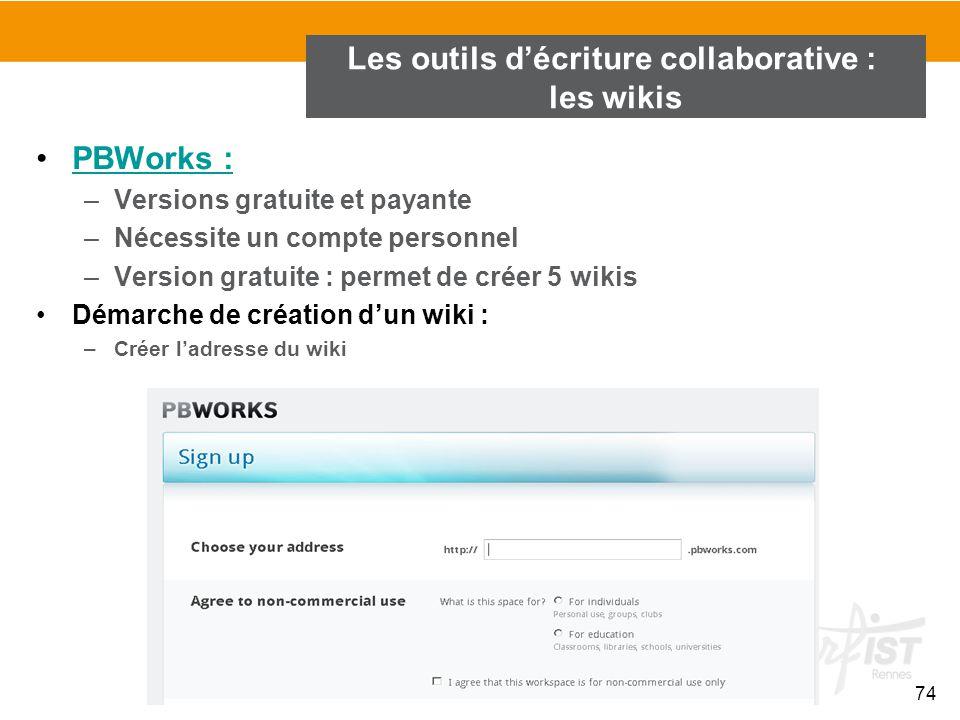 74 PBWorks : –Versions gratuite et payante –Nécessite un compte personnel –Version gratuite : permet de créer 5 wikis Démarche de création d'un wiki :
