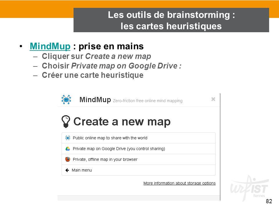 82 MindMup : prise en mainsMindMup –Cliquer sur Create a new map –Choisir Private map on Google Drive : –Créer une carte heuristique Les outils de bra