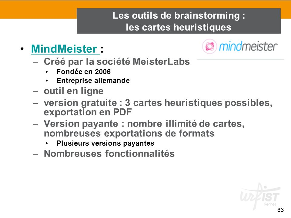 83 MindMeister :MindMeister –Créé par la société MeisterLabs Fondée en 2006 Entreprise allemande –outil en ligne –version gratuite : 3 cartes heuristi